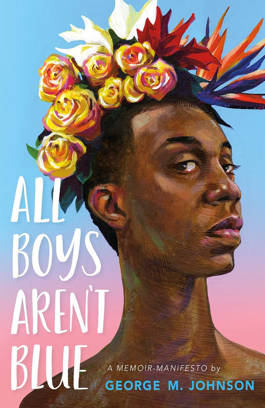 Black Gay Author - ALL BOYS AREN'T BLUE- A MEMOIR-MANIFESTO BY GEORGE M. JOHNSON