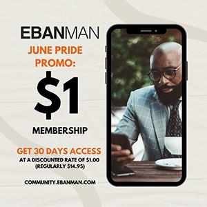 EBANMAN COMMUNITY APP FOR BLACK GAY MEN